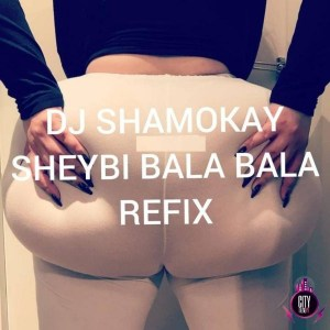 [Music] DJ Shamokay – Sheydi Bala Bala (Refix)