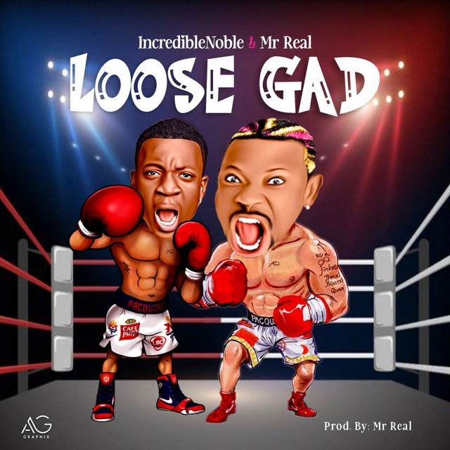 [Music] Incredible Noble Ft. Mr Real – Loose Gad