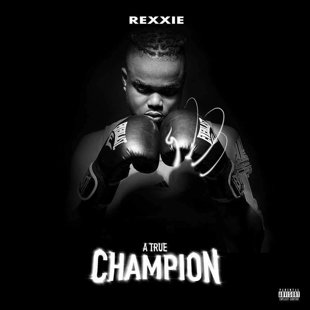"""DOWNLOAD NOW » """"Rexxie – A True Champion"""" Full Album Is Out"""
