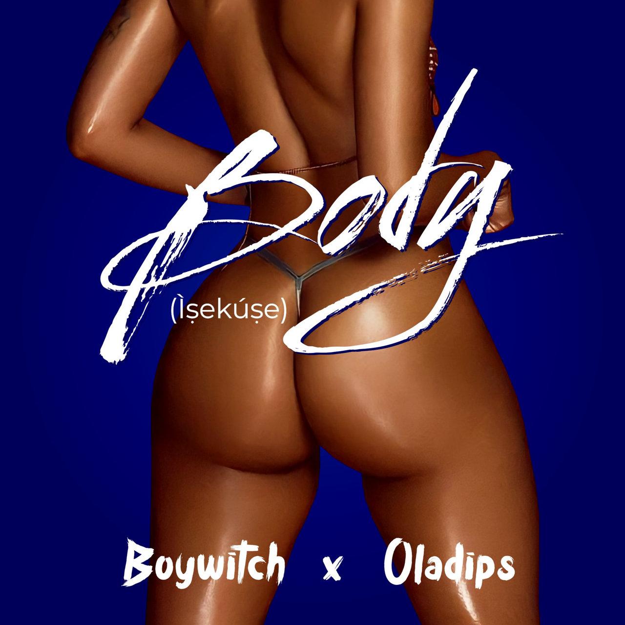 [Music] BoyWitch Ft. Oladips – Body (Isekuse)
